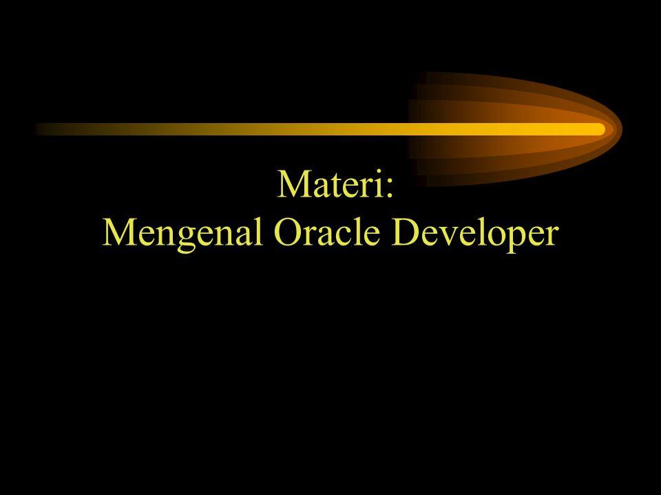 Materi: Mengenal Oracle Developer