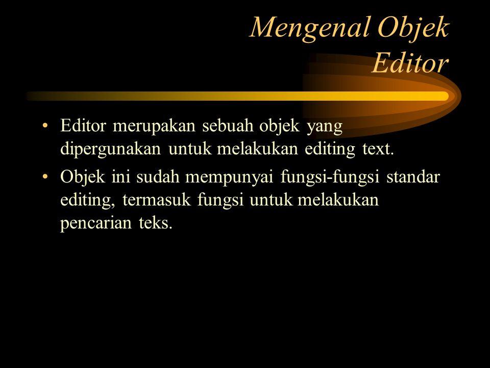 Editor merupakan sebuah objek yang dipergunakan untuk melakukan editing text. Objek ini sudah mempunyai fungsi-fungsi standar editing, termasuk fungsi