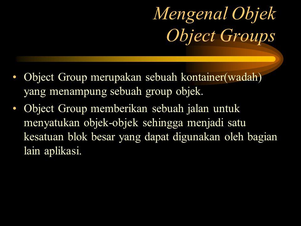 Mengenal Objek Object Groups Object Group merupakan sebuah kontainer(wadah) yang menampung sebuah group objek. Object Group memberikan sebuah jalan un