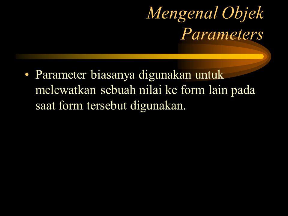 Parameter biasanya digunakan untuk melewatkan sebuah nilai ke form lain pada saat form tersebut digunakan. Mengenal Objek Parameters