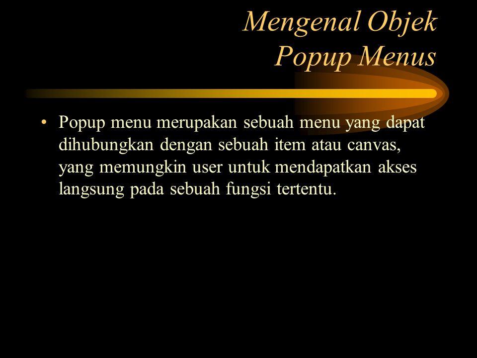 Popup menu merupakan sebuah menu yang dapat dihubungkan dengan sebuah item atau canvas, yang memungkin user untuk mendapatkan akses langsung pada sebu