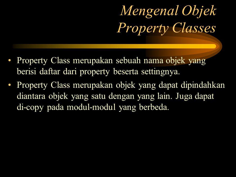 Property Class merupakan sebuah nama objek yang berisi daftar dari property beserta settingnya. Property Class merupakan objek yang dapat dipindahkan