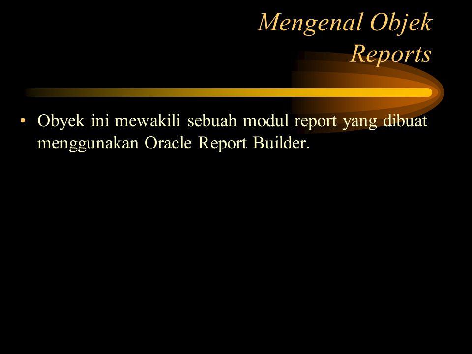 Obyek ini mewakili sebuah modul report yang dibuat menggunakan Oracle Report Builder. Mengenal Objek Reports