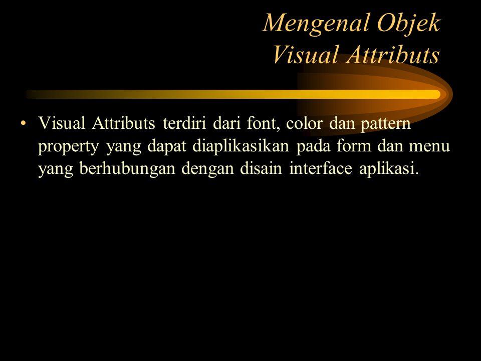 Visual Attributs terdiri dari font, color dan pattern property yang dapat diaplikasikan pada form dan menu yang berhubungan dengan disain interface ap
