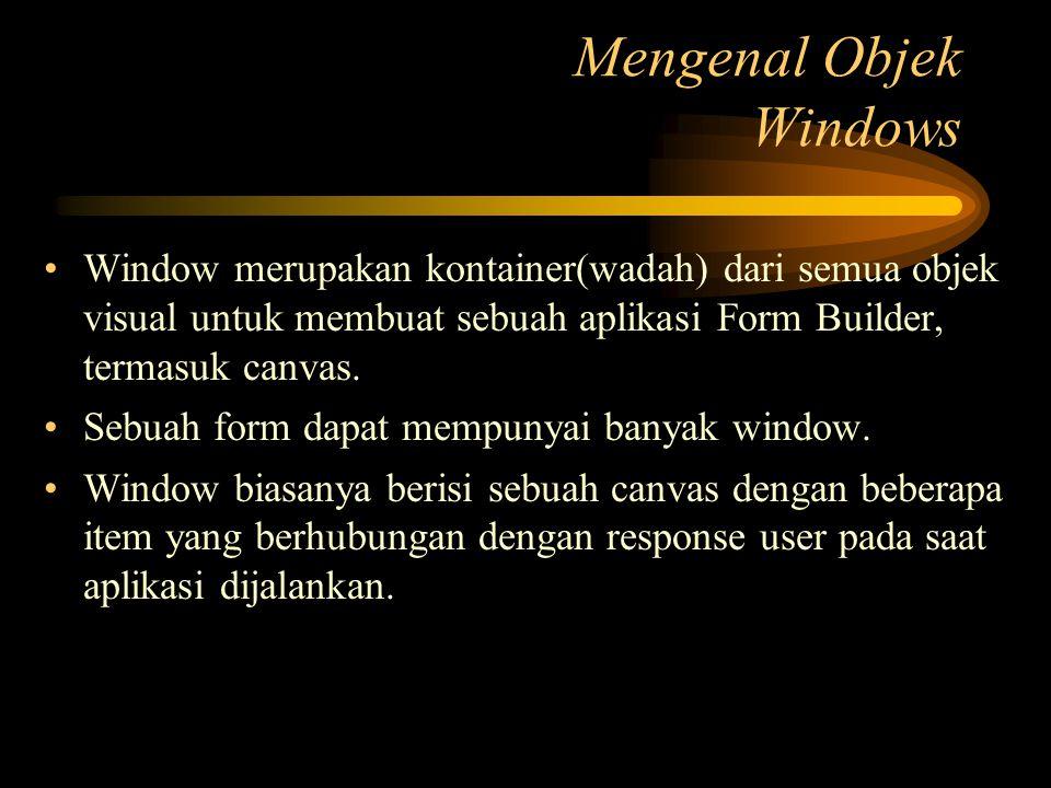 Window merupakan kontainer(wadah) dari semua objek visual untuk membuat sebuah aplikasi Form Builder, termasuk canvas. Sebuah form dapat mempunyai ban