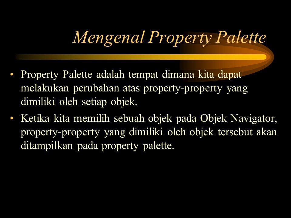 Mengenal Property Palette Property Palette adalah tempat dimana kita dapat melakukan perubahan atas property-property yang dimiliki oleh setiap objek.