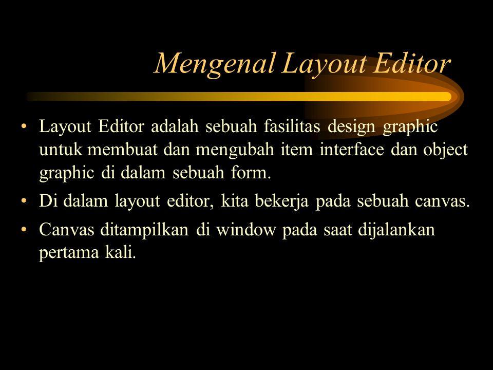 Mengenal Layout Editor Layout Editor adalah sebuah fasilitas design graphic untuk membuat dan mengubah item interface dan object graphic di dalam sebu