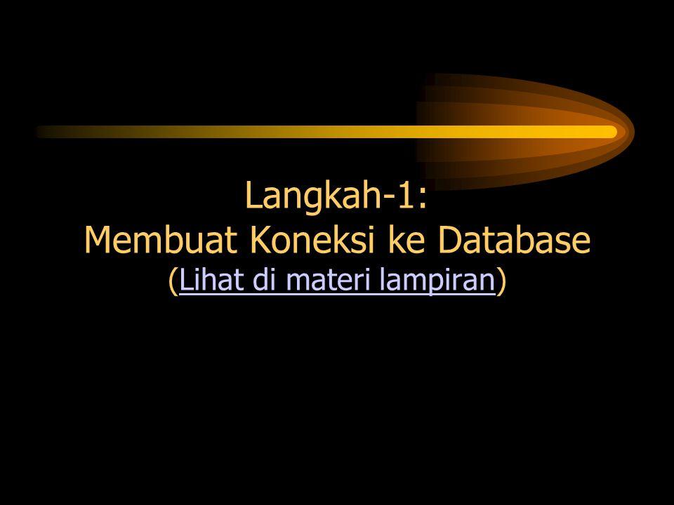 Langkah-1: Membuat Koneksi ke Database (Lihat di materi lampiran)Lihat di materi lampiran