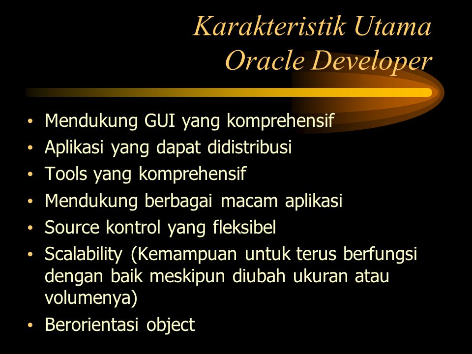 Karakteristik Utama Oracle Developer Mendukung GUI yang komprehensif Aplikasi yang dapat didistribusi Tools yang komprehensif Mendukung berbagai macam