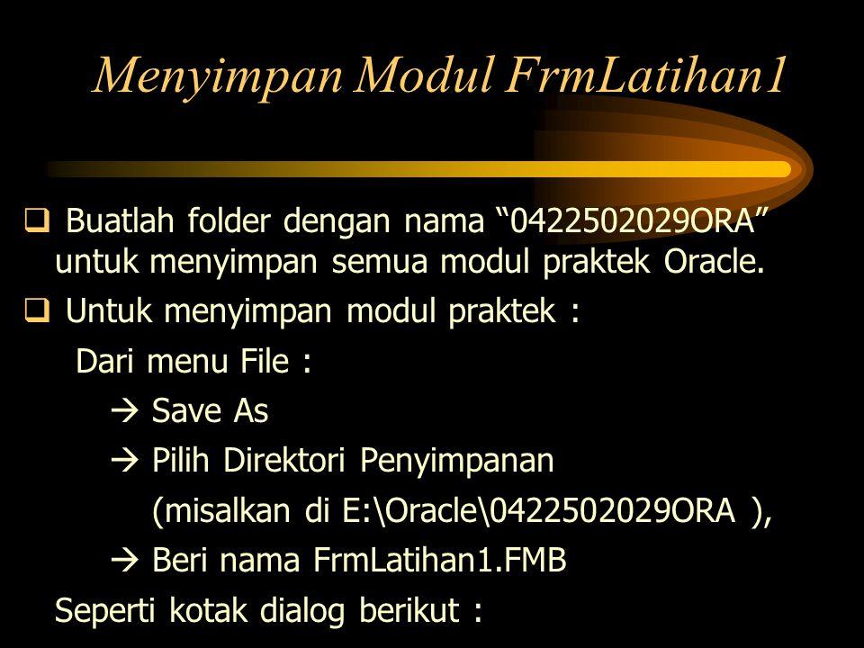 """Menyimpan Modul FrmLatihan1  Buatlah folder dengan nama """"0422502029ORA"""" untuk menyimpan semua modul praktek Oracle.  Untuk menyimpan modul praktek :"""