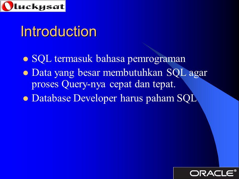 Introduction SQL termasuk bahasa pemrograman Data yang besar membutuhkan SQL agar proses Query-nya cepat dan tepat. Database Developer harus paham SQL