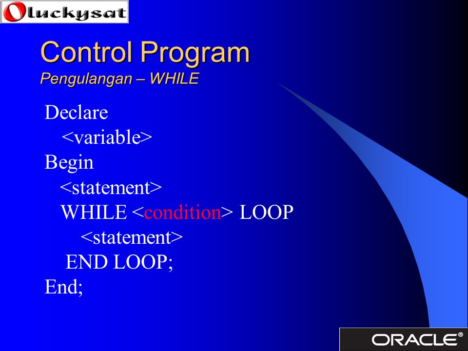 Control Program Pengulangan – WHILE Declare Begin WHILE LOOP END LOOP; End;