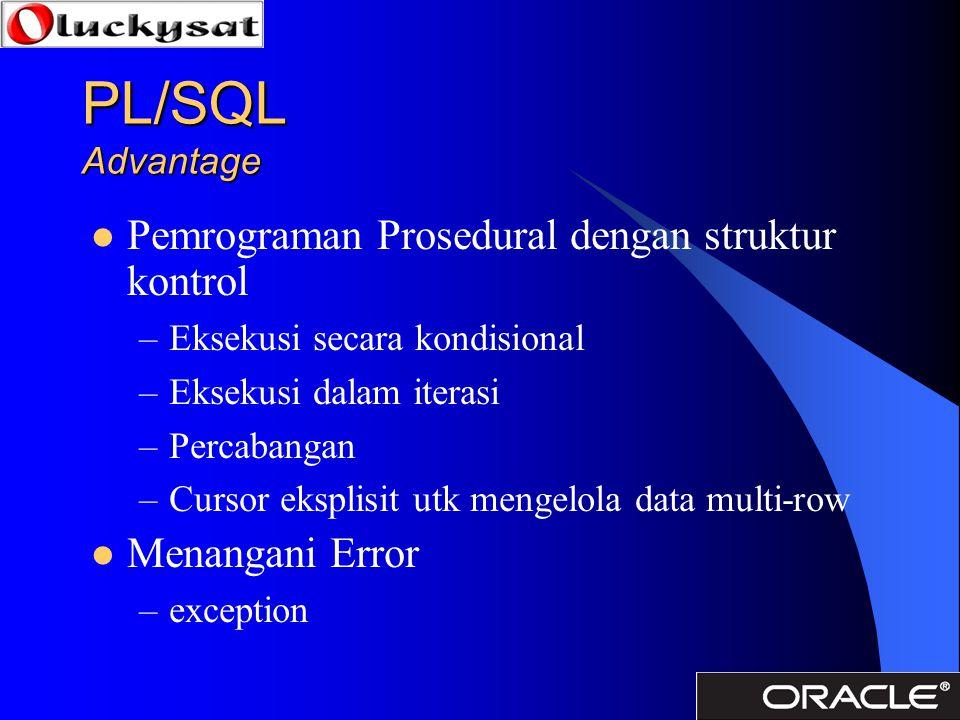PL/SQL Advantage Pemrograman Prosedural dengan struktur kontrol –Eksekusi secara kondisional –Eksekusi dalam iterasi –Percabangan –Cursor eksplisit ut