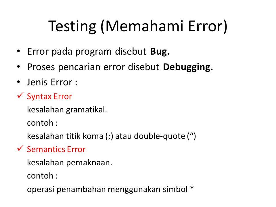 Testing (Memahami Error) Error pada program disebut Bug. Proses pencarian error disebut Debugging. Jenis Error : Syntax Error kesalahan gramatikal. co