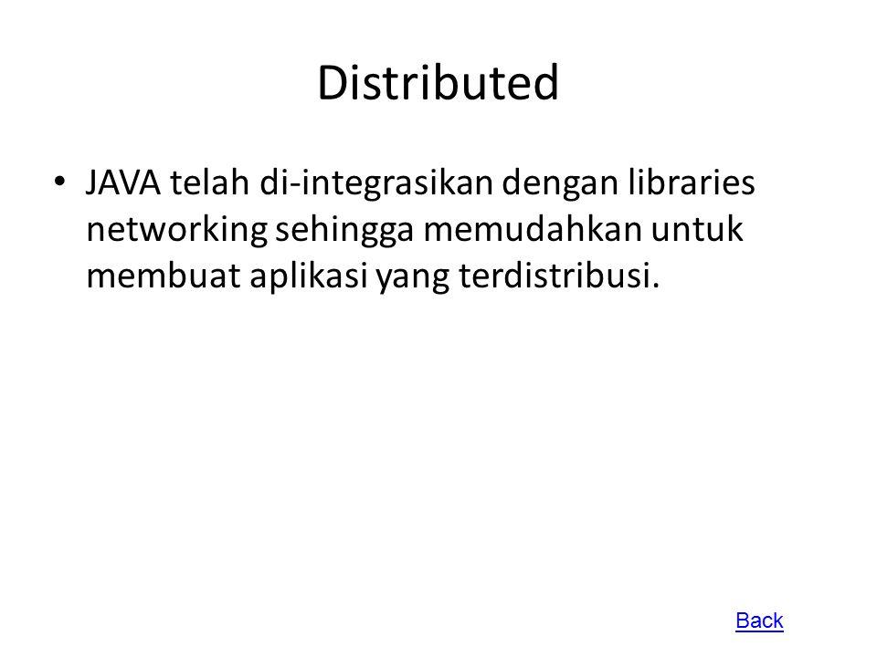 Distributed JAVA telah di-integrasikan dengan libraries networking sehingga memudahkan untuk membuat aplikasi yang terdistribusi. Back
