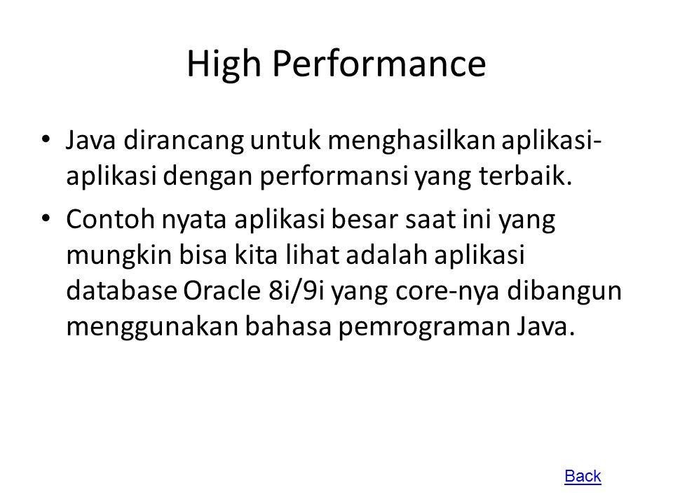 High Performance Java dirancang untuk menghasilkan aplikasi- aplikasi dengan performansi yang terbaik. Contoh nyata aplikasi besar saat ini yang mungk