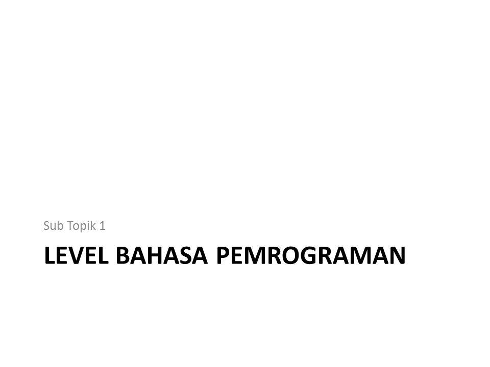 LEVEL BAHASA PEMROGRAMAN Sub Topik 1