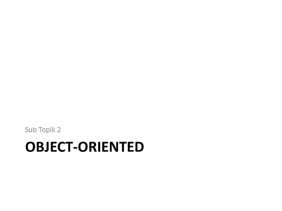 Object-oriented Encapsulation (pembungkusan) Seluruh kode dideklarasikan di dalam class.