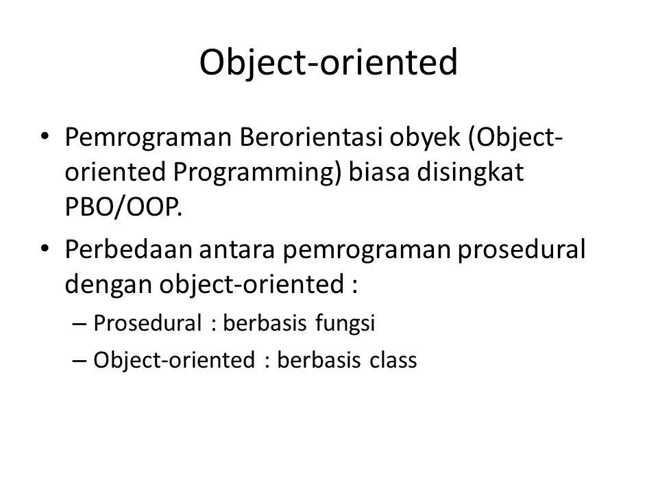 Object-oriented Pemrograman Berorientasi obyek (Object- oriented Programming) biasa disingkat PBO/OOP. Perbedaan antara pemrograman prosedural dengan