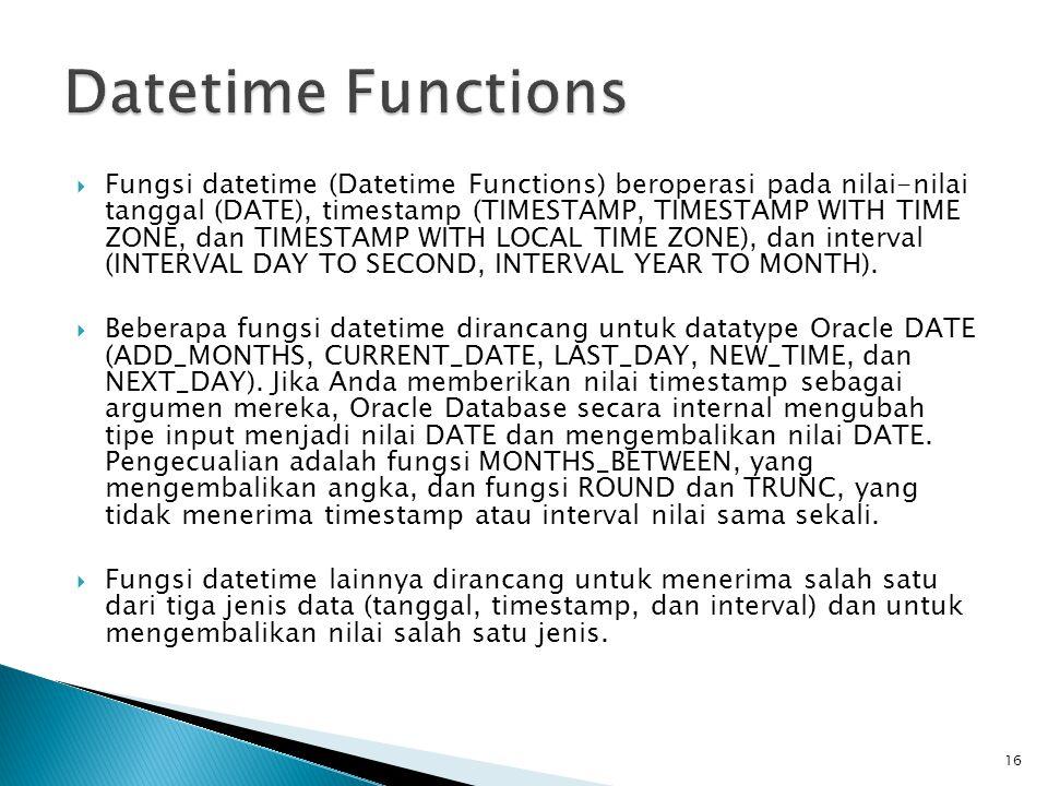  Fungsi datetime (Datetime Functions) beroperasi pada nilai-nilai tanggal (DATE), timestamp (TIMESTAMP, TIMESTAMP WITH TIME ZONE, dan TIMESTAMP WITH