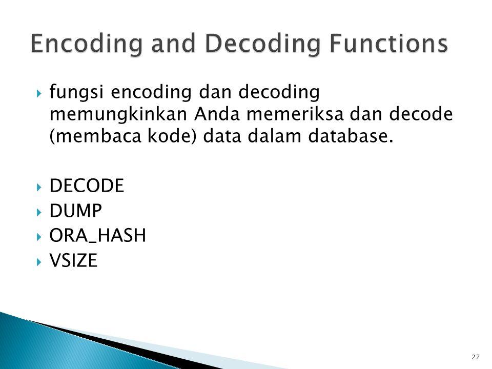  fungsi encoding dan decoding memungkinkan Anda memeriksa dan decode (membaca kode) data dalam database.  DECODE  DUMP  ORA_HASH  VSIZE 27