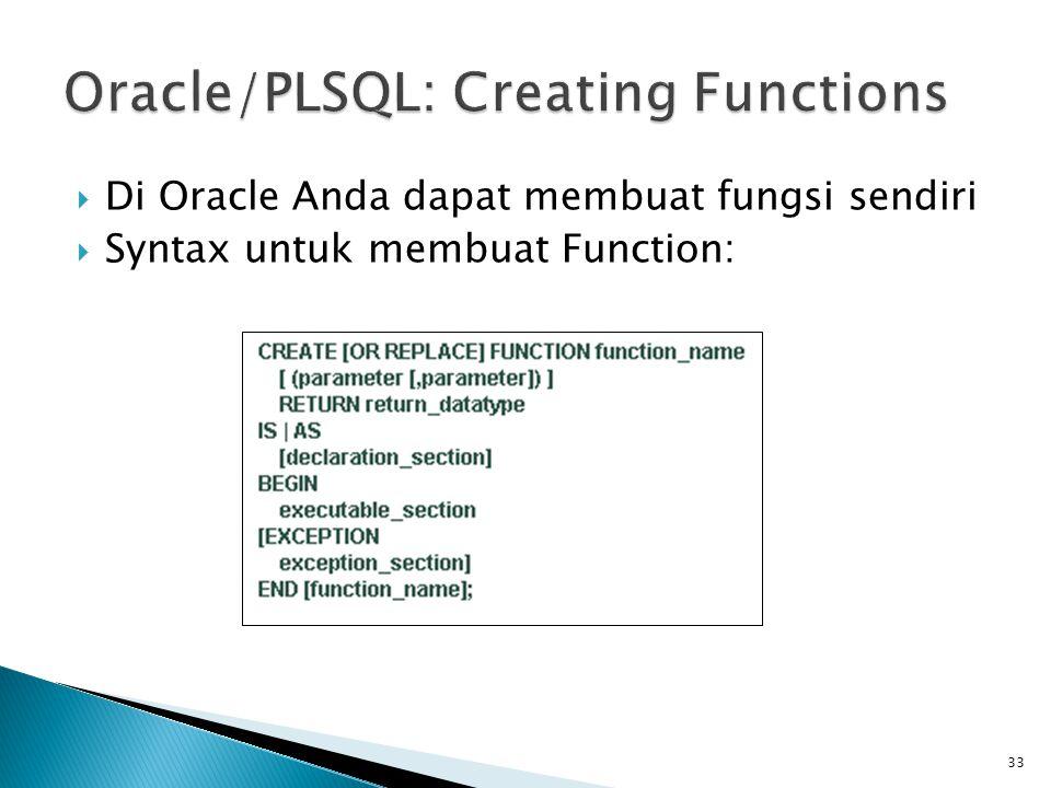  Di Oracle Anda dapat membuat fungsi sendiri  Syntax untuk membuat Function: 33