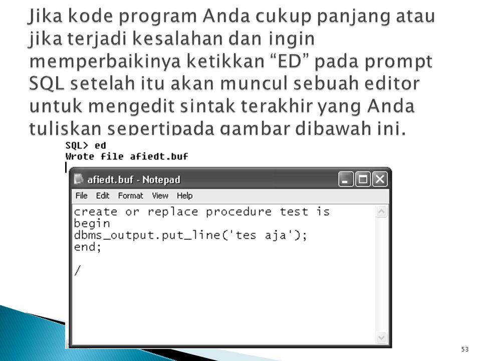  Untuk kembali ke PL/SQL tekan tombol [ALT+F] lanjutkan dengan menekan tombol [X] jika muncul pertanyaan pilih [Yes].