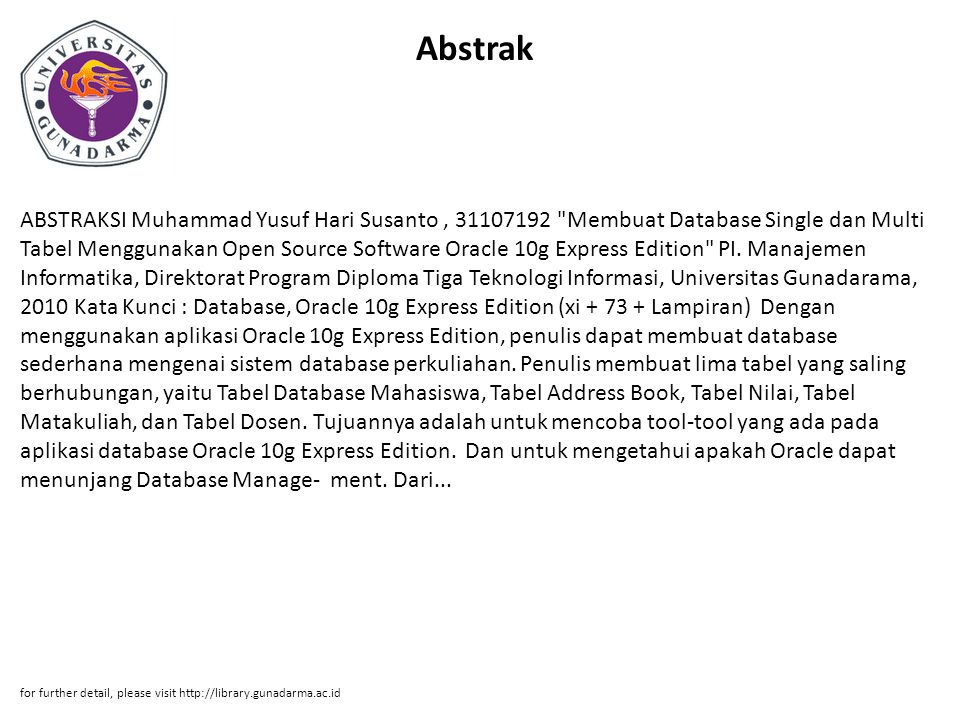 Abstrak ABSTRAKSI Muhammad Yusuf Hari Susanto, 31107192 Membuat Database Single dan Multi Tabel Menggunakan Open Source Software Oracle 10g Express Edition PI.