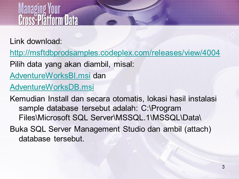 Link download: http://msftdbprodsamples.codeplex.com/releases/view/4004 Pilih data yang akan diambil, misal: AdventureWorksBI.msiAdventureWorksBI.msi