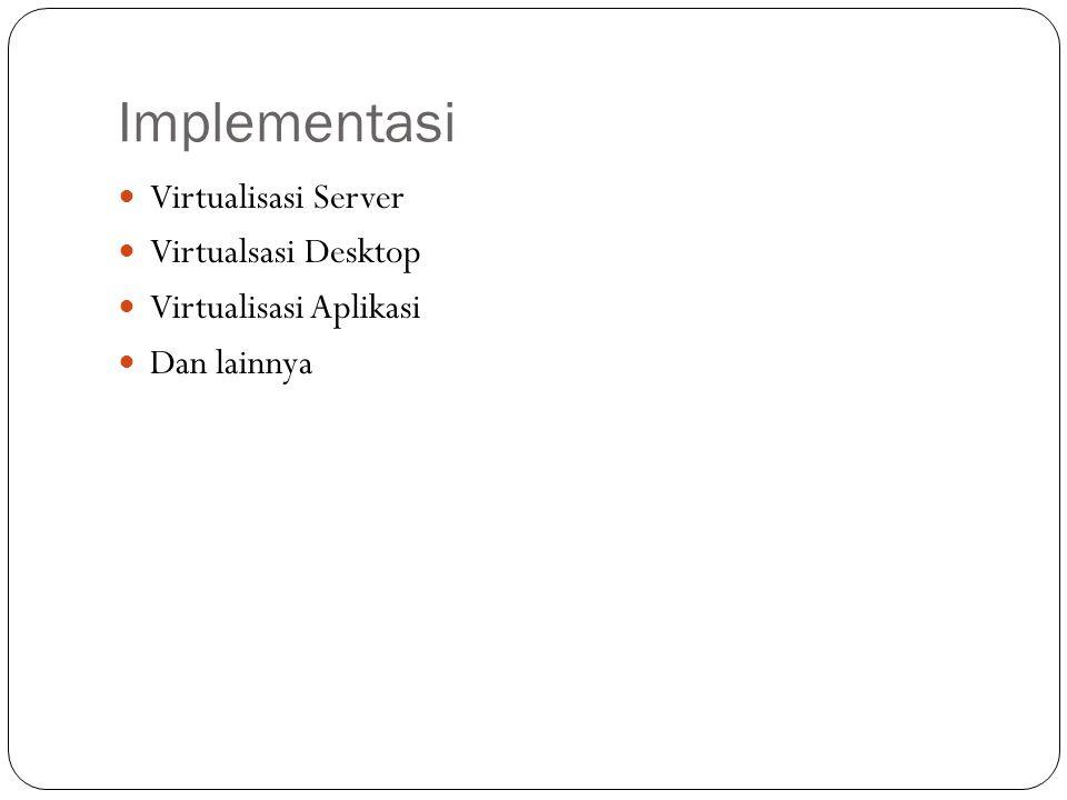Implementasi Virtualisasi Server Virtualsasi Desktop Virtualisasi Aplikasi Dan lainnya