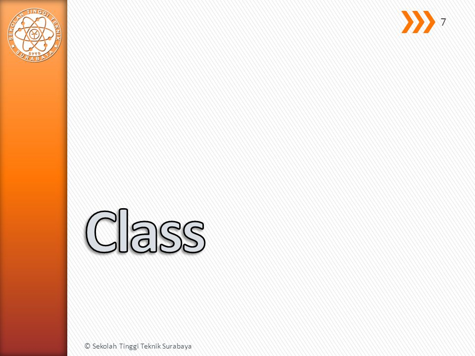 A class is a blueprint or prototype from which objects are created 8 © Sekolah Tinggi Teknik Surabaya