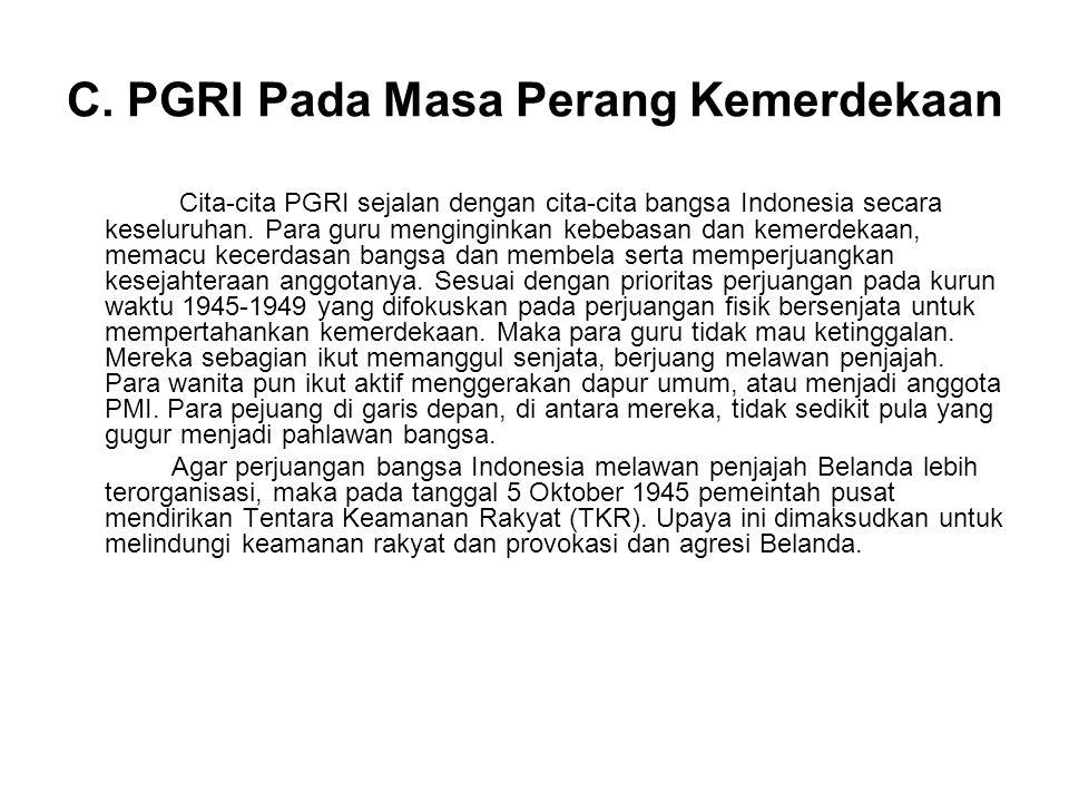 C. PGRI Pada Masa Perang Kemerdekaan Cita-cita PGRI sejalan dengan cita-cita bangsa Indonesia secara keseluruhan. Para guru menginginkan kebebasan dan
