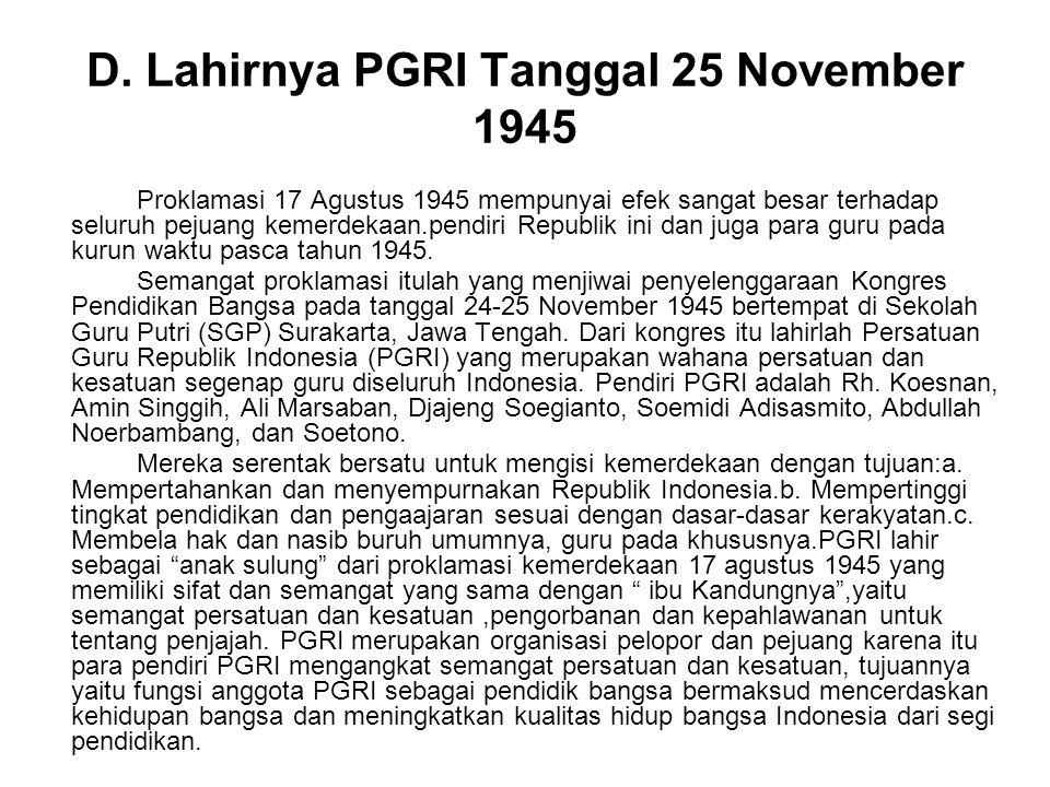 D. Lahirnya PGRI Tanggal 25 November 1945 Proklamasi 17 Agustus 1945 mempunyai efek sangat besar terhadap seluruh pejuang kemerdekaan.pendiri Republik