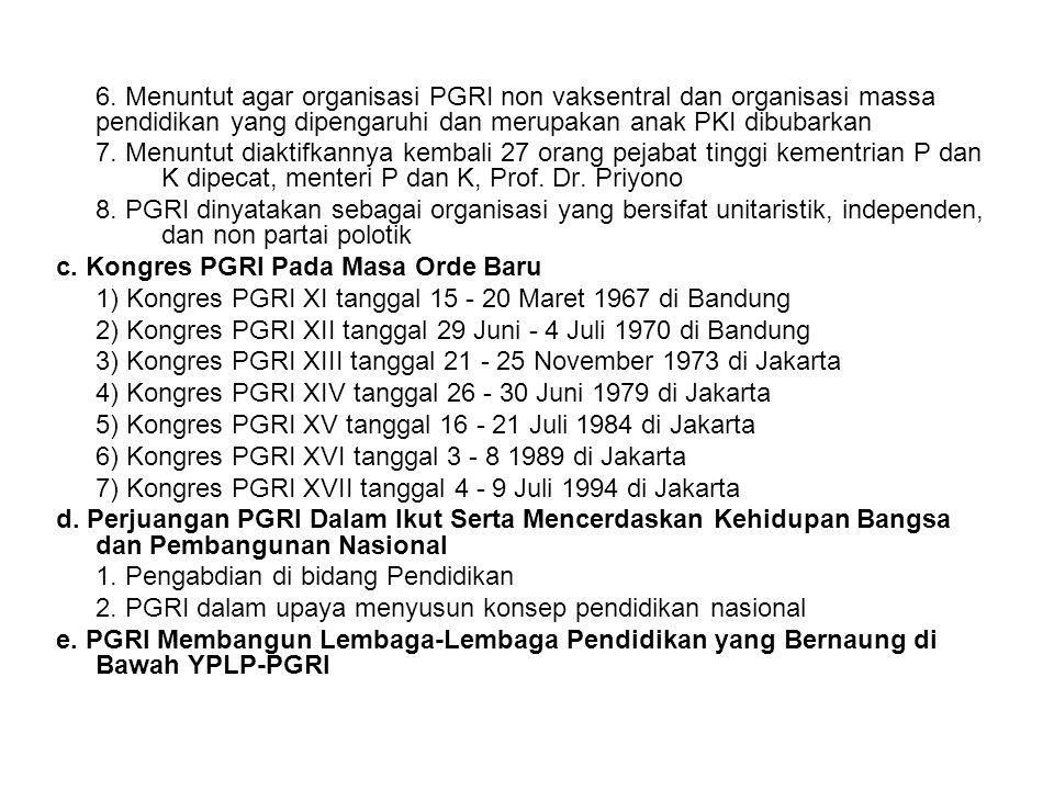6. Menuntut agar organisasi PGRI non vaksentral dan organisasi massa pendidikan yang dipengaruhi dan merupakan anak PKI dibubarkan 7. Menuntut diaktif