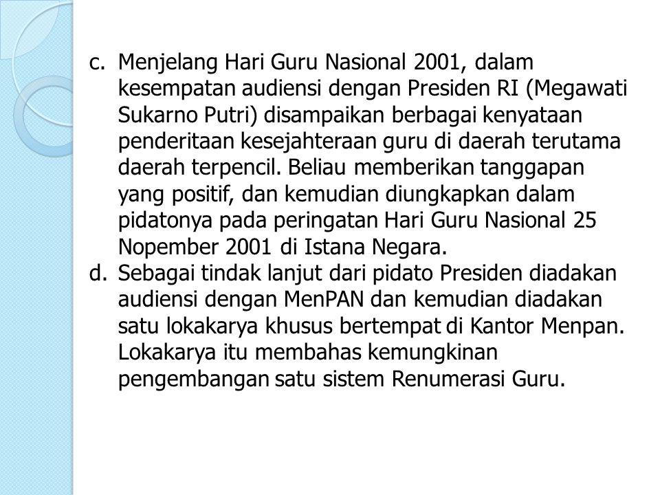 c. Menjelang Hari Guru Nasional 2001, dalam kesempatan audiensi dengan Presiden RI (Megawati Sukarno Putri) disampaikan berbagai kenyataan penderitaan