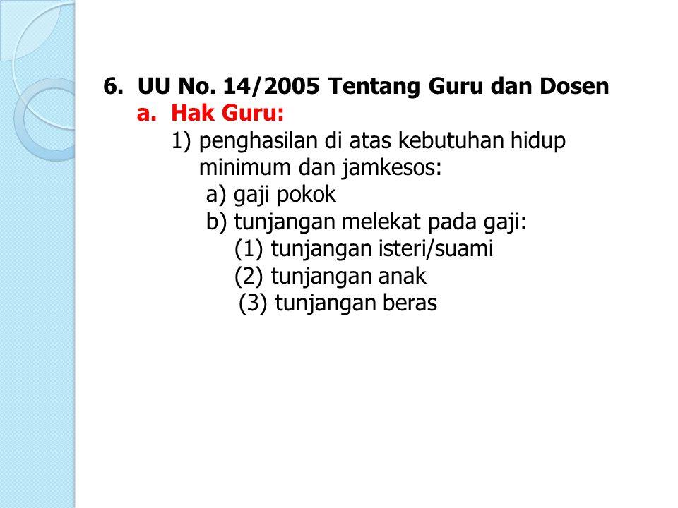 6.UU No. 14/2005 Tentang Guru dan Dosen a. Hak Guru: 1) penghasilan di atas kebutuhan hidup minimum dan jamkesos: a) gaji pokok b) tunjangan melekat p