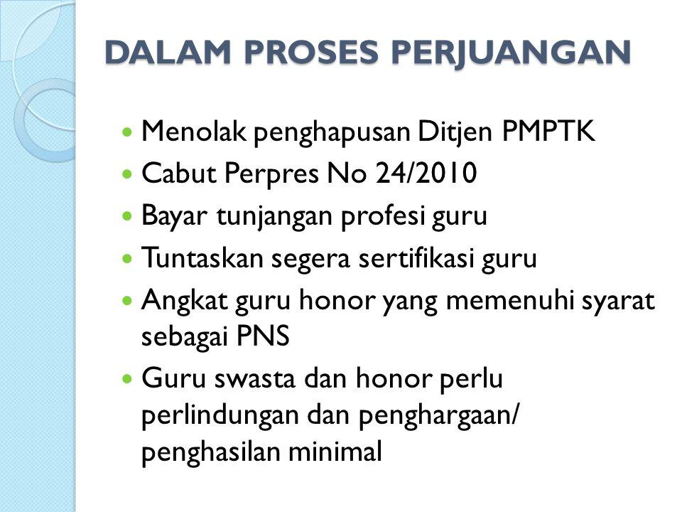 DALAM PROSES PERJUANGAN Menolak penghapusan Ditjen PMPTK Cabut Perpres No 24/2010 Bayar tunjangan profesi guru Tuntaskan segera sertifikasi guru Angka