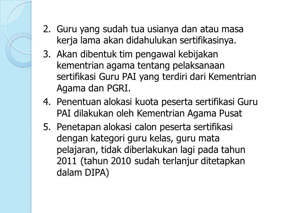 2.Guru yang sudah tua usianya dan atau masa kerja lama akan didahulukan sertifikasinya.