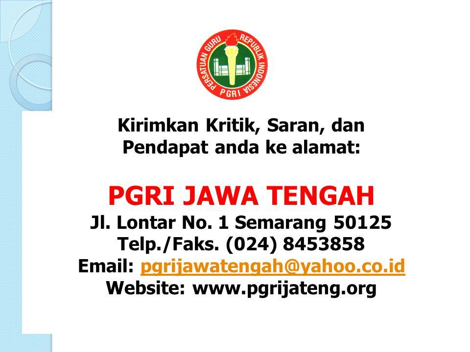 Kirimkan Kritik, Saran, dan Pendapat anda ke alamat: PGRI JAWA TENGAH Jl. Lontar No. 1 Semarang 50125 Telp./Faks. (024) 8453858 Email: pgrijawatengah@
