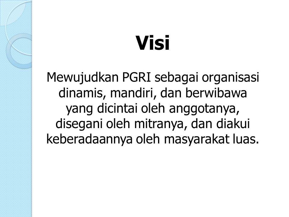 Visi Mewujudkan PGRI sebagai organisasi dinamis, mandiri, dan berwibawa yang dicintai oleh anggotanya, disegani oleh mitranya, dan diakui keberadaannya oleh masyarakat luas.
