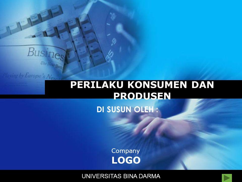 Company LOGO PERILAKU KONSUMEN DAN PRODUSEN DI SUSUN OLEH : UNIVERSITAS BINA DARMA