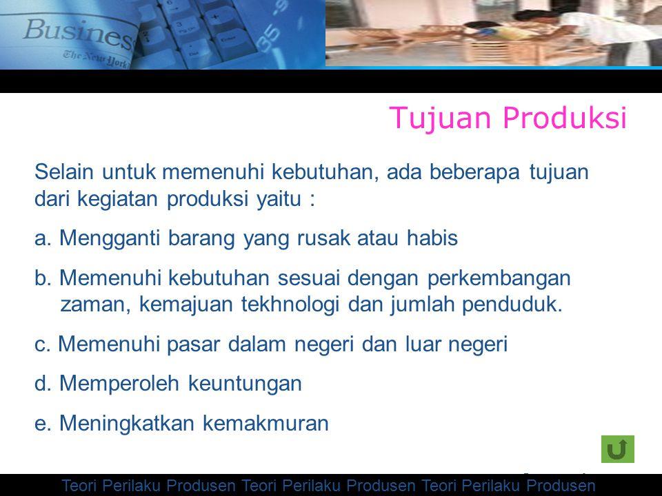 Company Logo Tujuan Produksi Selain untuk memenuhi kebutuhan, ada beberapa tujuan dari kegiatan produksi yaitu : a.