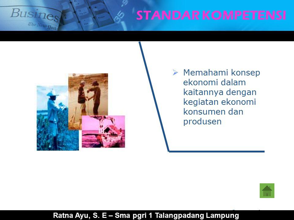 www.themegallery.com Company Logo STANDAR KOMPETENSI  Memahami konsep ekonomi dalam kaitannya dengan kegiatan ekonomi konsumen dan produsen Ratna Ayu, S.