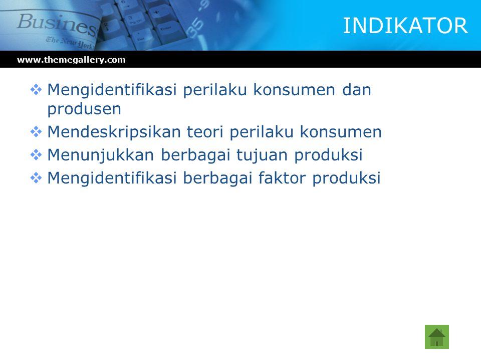 INDIKATOR  Mengidentifikasi perilaku konsumen dan produsen  Mendeskripsikan teori perilaku konsumen  Menunjukkan berbagai tujuan produksi  Mengidentifikasi berbagai faktor produksi www.themegallery.com