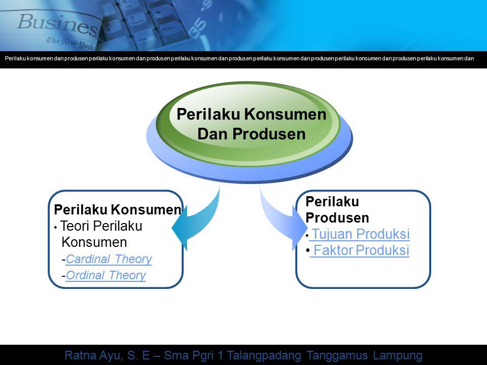 Company Logo Perilaku Konsumen Teori Perilaku Konsumen -Cardinal Theory -Ordinal Theory Perilaku Konsumen Dan Produsen Perilaku Produsen Tujuan Produksi Tujuan Produksi Faktor Produksi Perilaku konsumen dan produsen perilaku konsumen dan produsen perilaku konsumen dan produsen perilaku konsumen dan produsen perilaku konsumen dan produsen perilaku konsumen dan Ratna Ayu, S.