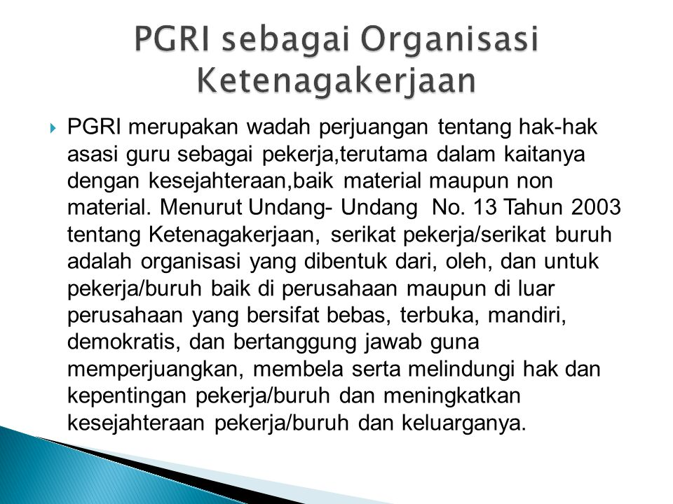  PGRI merupakan wadah perjuangan tentang hak-hak asasi guru sebagai pekerja,terutama dalam kaitanya dengan kesejahteraan,baik material maupun non mat