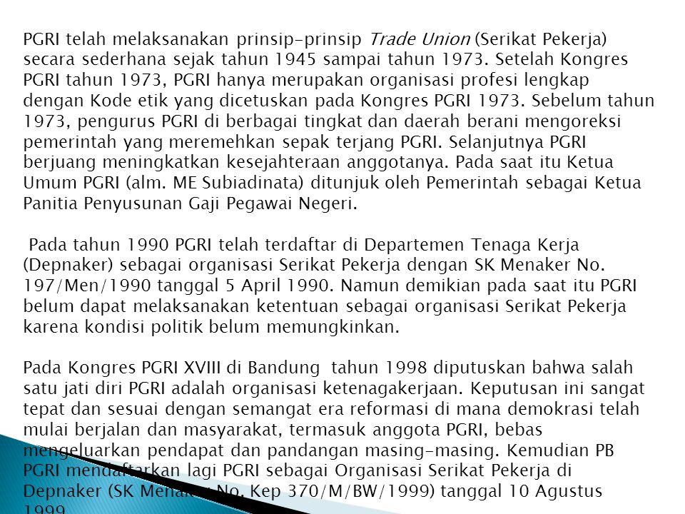 PGRI telah melaksanakan prinsip-prinsip Trade Union (Serikat Pekerja) secara sederhana sejak tahun 1945 sampai tahun 1973. Setelah Kongres PGRI tahun