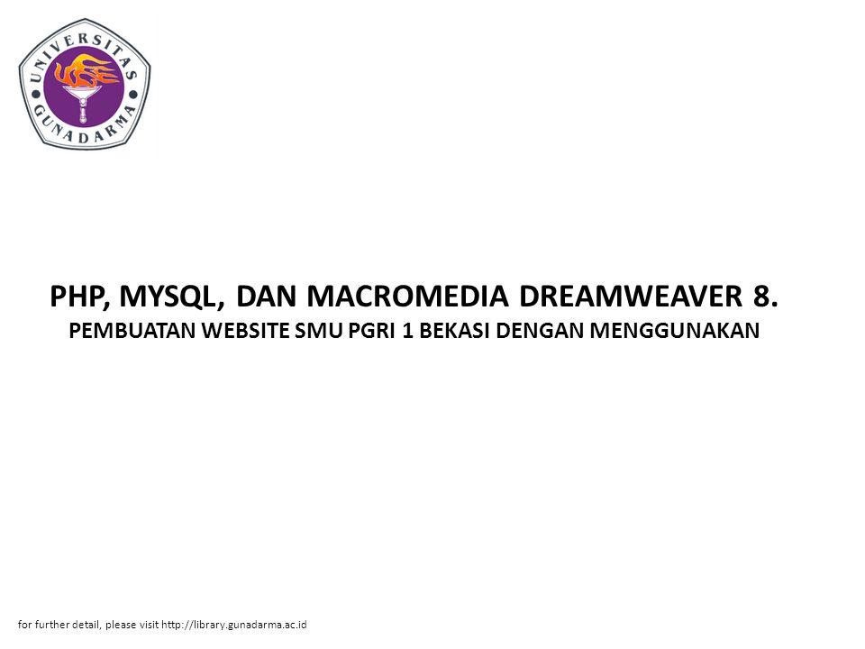 PHP, MYSQL, DAN MACROMEDIA DREAMWEAVER 8. PEMBUATAN WEBSITE SMU PGRI 1 BEKASI DENGAN MENGGUNAKAN for further detail, please visit http://library.gunad