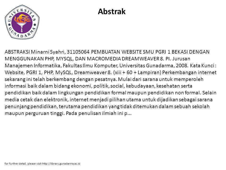 Abstrak ABSTRAKSI Minarni Syahri, 31105064 PEMBUATAN WEBSITE SMU PGRI 1 BEKASI DENGAN MENGGUNAKAN PHP, MYSQL, DAN MACROMEDIA DREAMWEAVER 8. PI. Jurusa