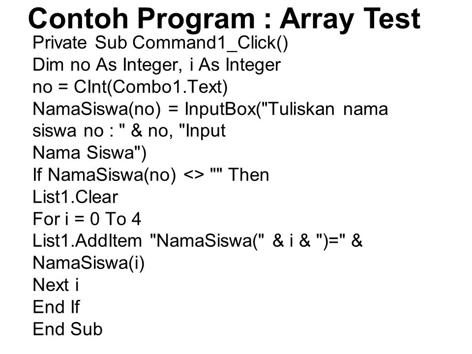 Private Sub Command1_Click() Dim no As Integer, i As Integer no = CInt(Combo1.Text) NamaSiswa(no) = InputBox(